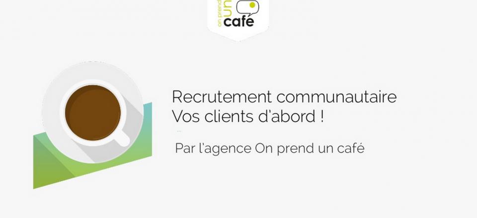 Recrutement communautaire : vos clients d'abord